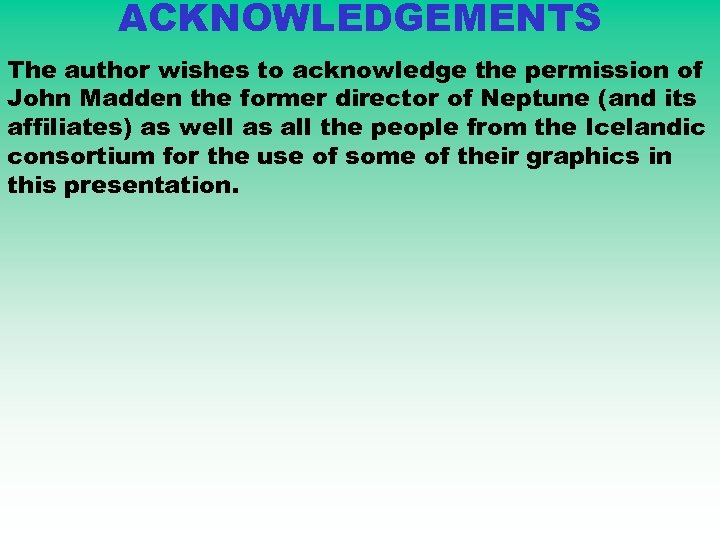 ACKNOWLEDGEMENTS The author wishes to acknowledge the permission of John Madden the former director