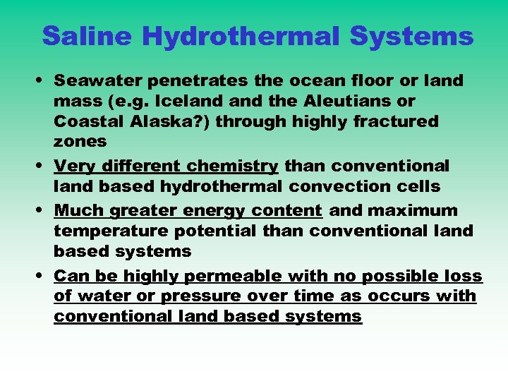 Saline Hydrothermal Systems • Seawater penetrates the ocean floor or land mass (e. g.