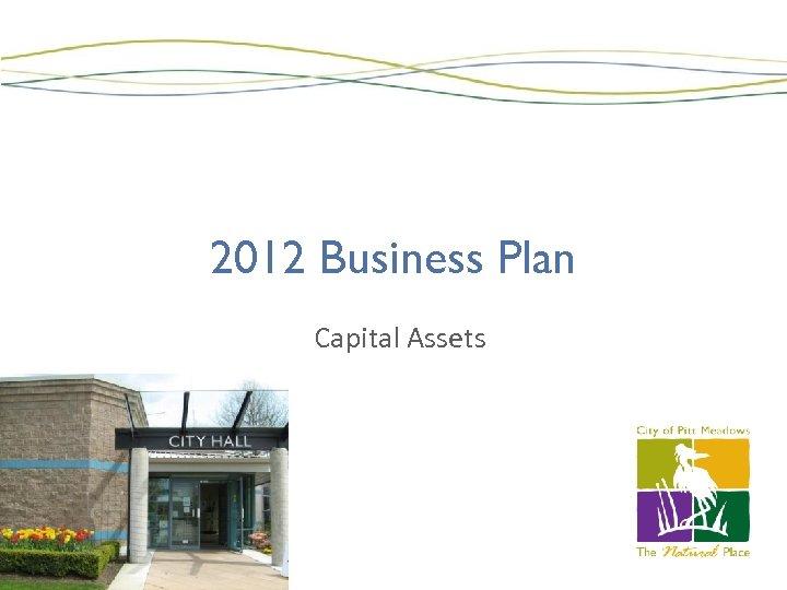 2012 Business Plan Capital Assets
