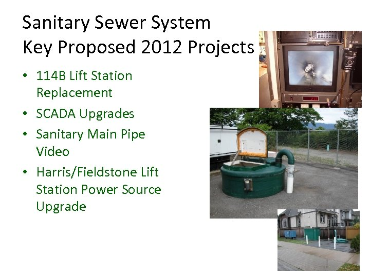 Sanitary Sewer System Key Proposed 2012 Projects • 114 B Lift Station Replacement •