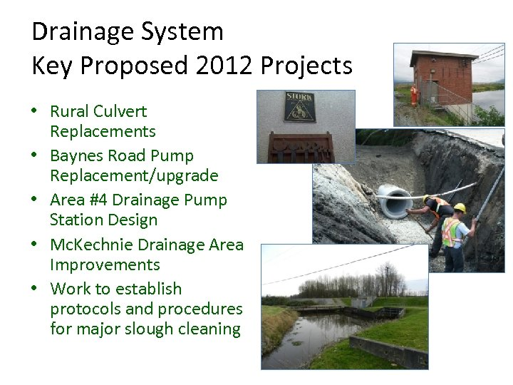 Drainage System Key Proposed 2012 Projects • Rural Culvert Replacements • Baynes Road Pump