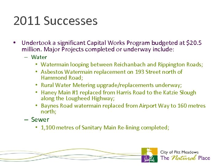 2011 Successes • Undertook a significant Capital Works Program budgeted at $20. 5 million.