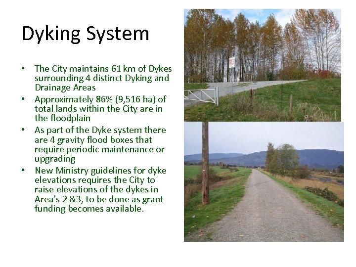 Dyking System • The City maintains 61 km of Dykes surrounding 4 distinct Dyking
