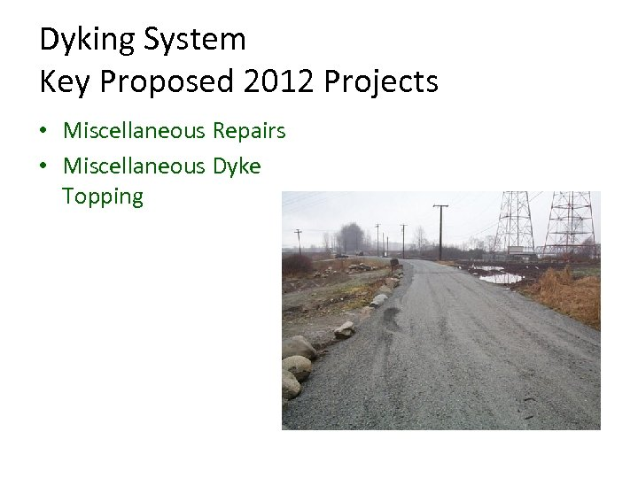 Dyking System Key Proposed 2012 Projects • Miscellaneous Repairs • Miscellaneous Dyke Topping