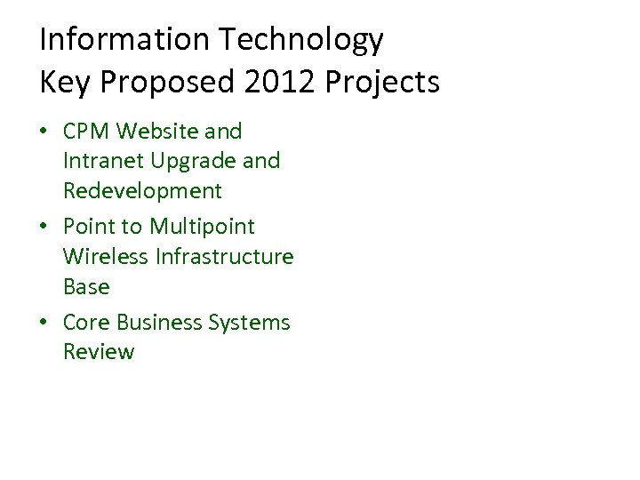 Information Technology Key Proposed 2012 Projects • CPM Website and Intranet Upgrade and Redevelopment