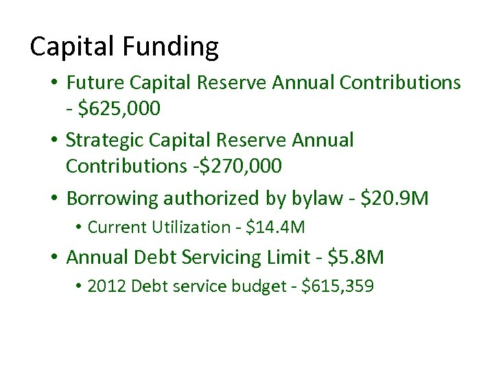 Capital Funding • Future Capital Reserve Annual Contributions - $625, 000 • Strategic Capital