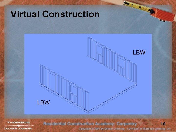 Virtual Construction LBW 10