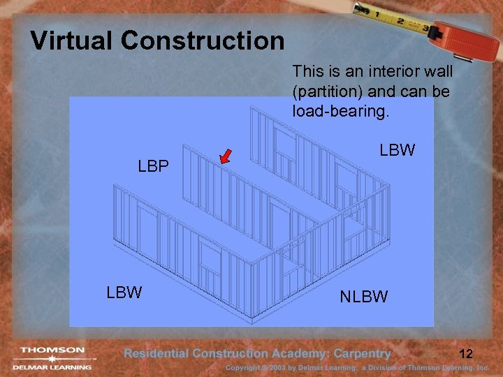 Virtual Construction This is an interior wall (partition) and can be load-bearing. LBP LBW