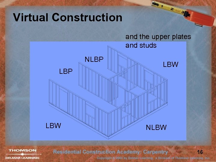Virtual Construction and the upper plates and studs NLBP LBW NLBW 16