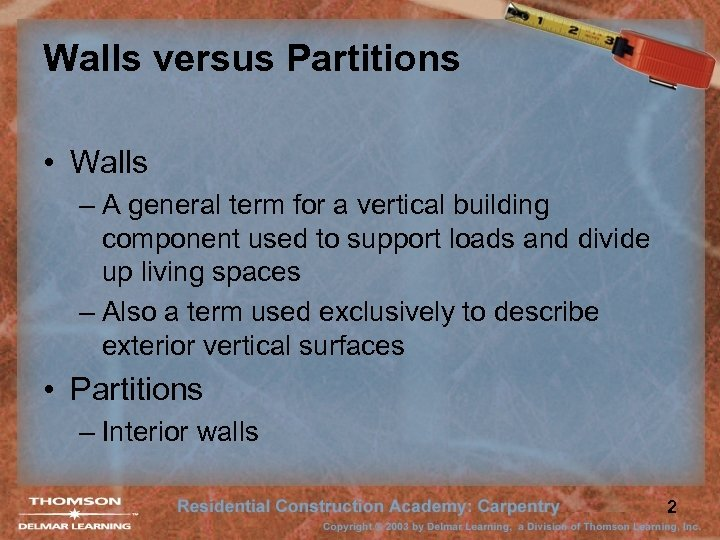 Walls versus Partitions • Walls – A general term for a vertical building component