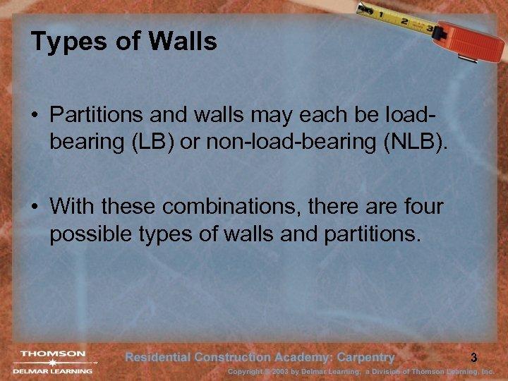 Types of Walls • Partitions and walls may each be loadbearing (LB) or non-load-bearing