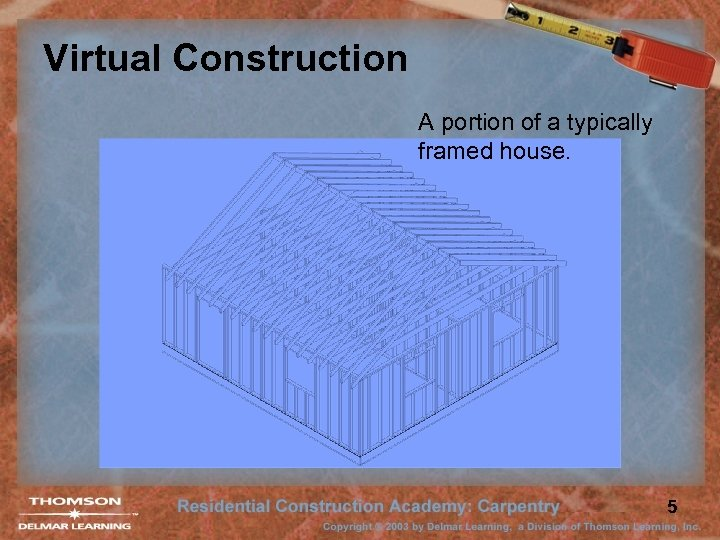 Virtual Construction A portion of a typically framed house. 5