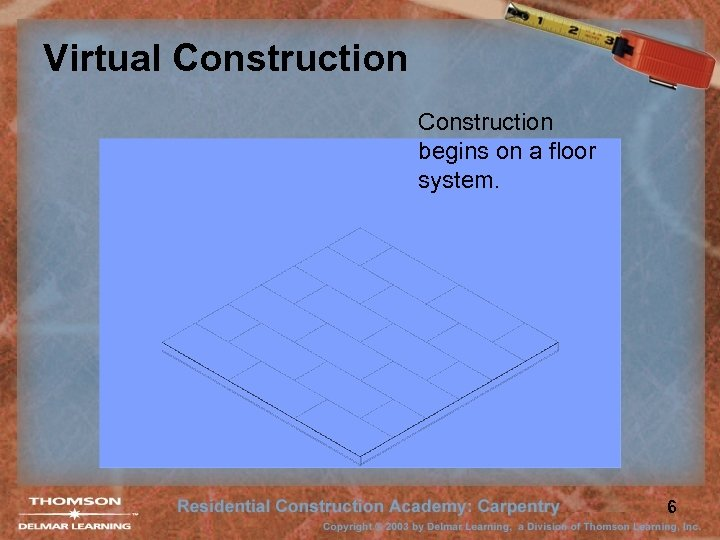 Virtual Construction begins on a floor system. 6