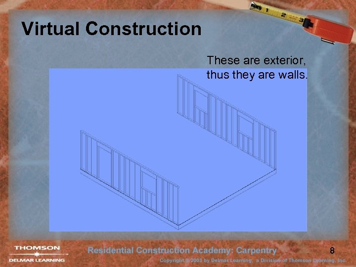 Virtual Construction These are exterior, thus they are walls. 8