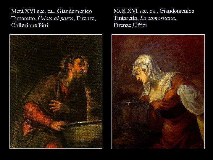 Metà XVI sec. ca. , Giandomenico Tintoretto, Cristo al pozzo, Firenze, Collezione Pitti Metà