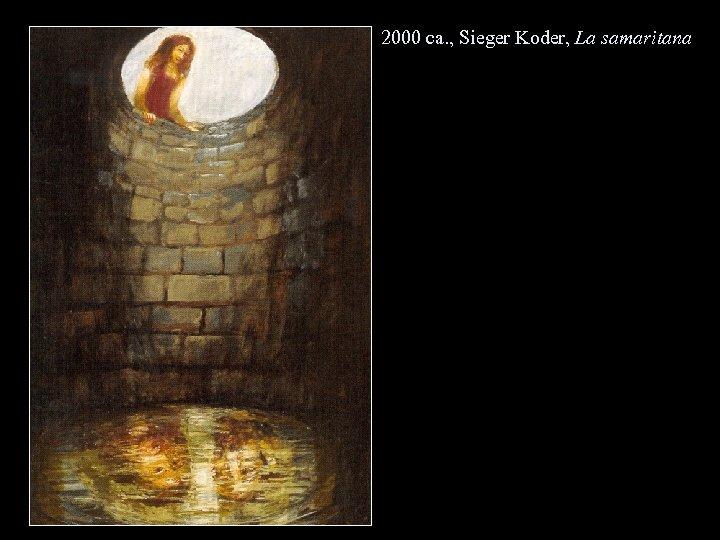 2000 ca. , Sieger Koder, La samaritana