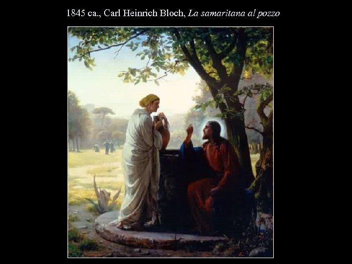 1845 ca. , Carl Heinrich Bloch, La samaritana al pozzo