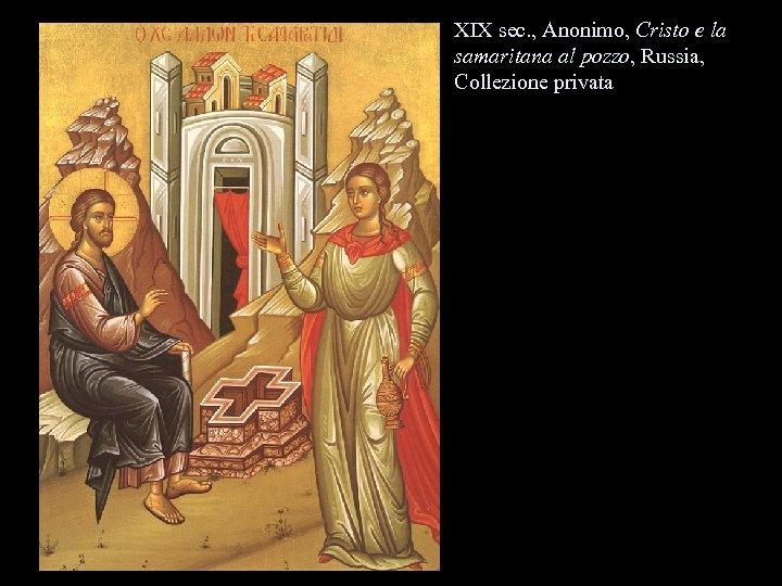 XIX sec. , Anonimo, Cristo e la samaritana al pozzo, Russia, Collezione privata