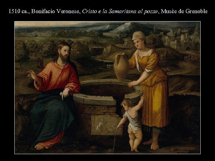 1510 ca. , Bonifacio Veronese, Cristo e la Samaritana al pozzo, Musèe de Grenoble