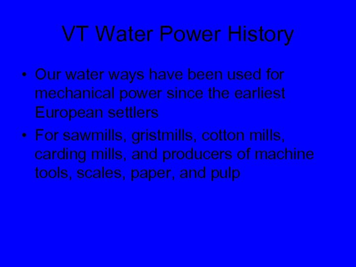 VT Water Power History • Our water ways have been used for mechanical power