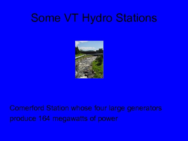 Some VT Hydro Stations Comerford Station whose four large generators produce 164 megawatts of
