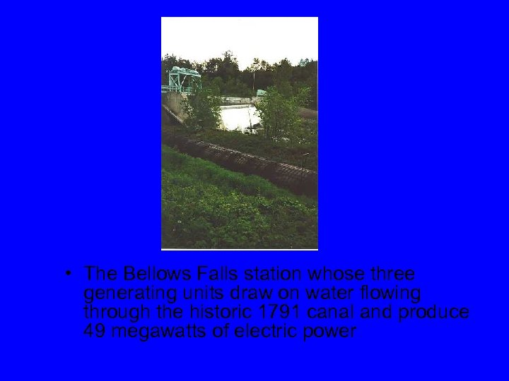 • The Bellows Falls station whose three generating units draw on water flowing