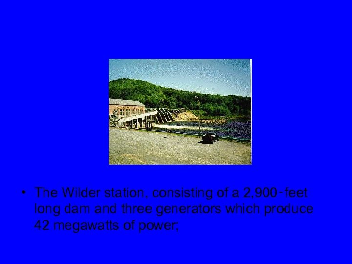 • The Wilder station, consisting of a 2, 900‑feet long dam and three