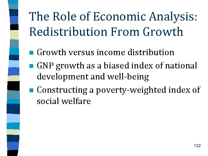 The Role of Economic Analysis: Redistribution From Growth n n n Growth versus income