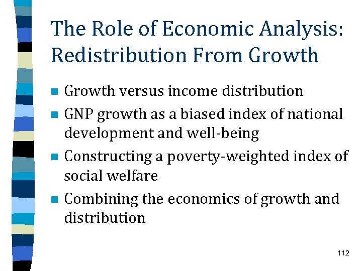 The Role of Economic Analysis: Redistribution From Growth n n Growth versus income distribution