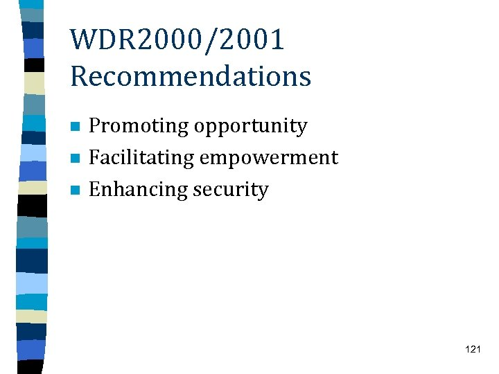 WDR 2000/2001 Recommendations n n n Promoting opportunity Facilitating empowerment Enhancing security 121