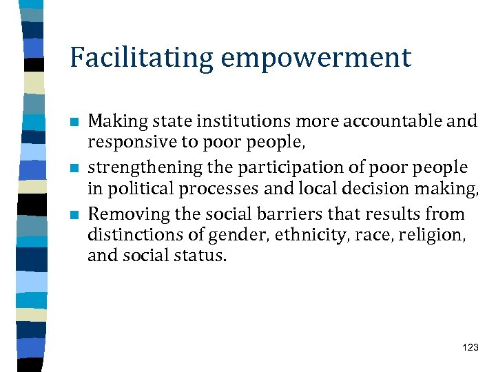 Facilitating empowerment n n n Making state institutions more accountable and responsive to poor