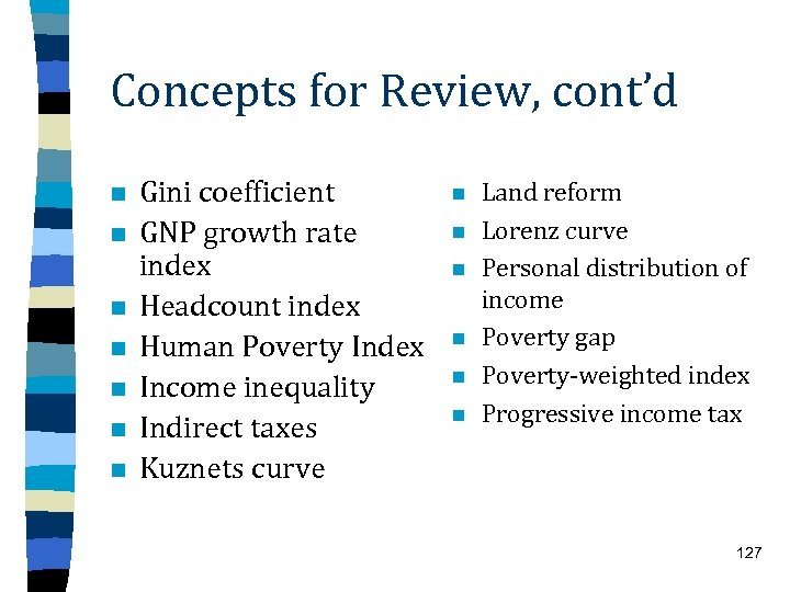 Concepts for Review, cont'd n n n n Gini coefficient GNP growth rate index