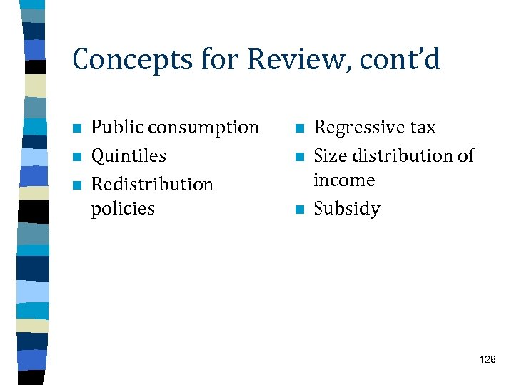 Concepts for Review, cont'd n n n Public consumption Quintiles Redistribution policies n n
