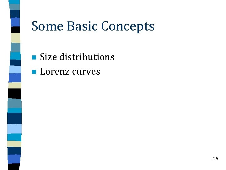 Some Basic Concepts n n Size distributions Lorenz curves 25