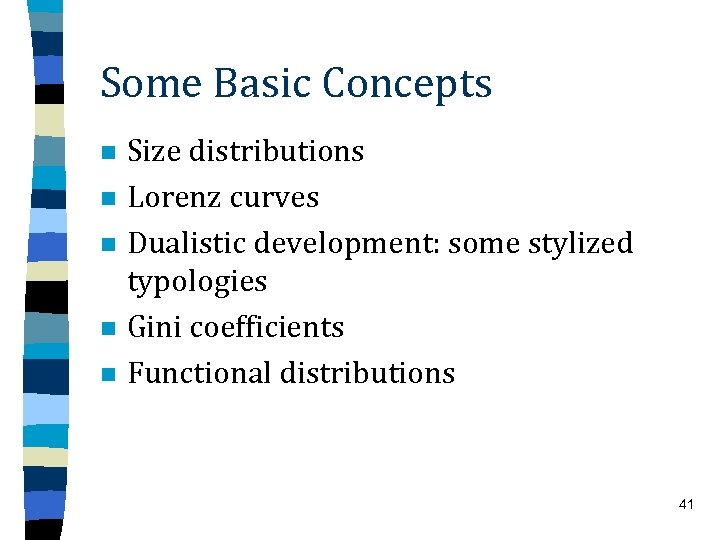 Some Basic Concepts n n n Size distributions Lorenz curves Dualistic development: some stylized