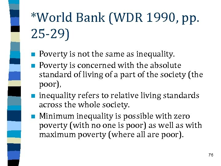 *World Bank (WDR 1990, pp. 25 -29) n n Poverty is not the same