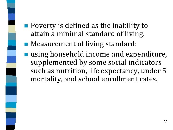 n n n Poverty is defined as the inability to attain a minimal standard