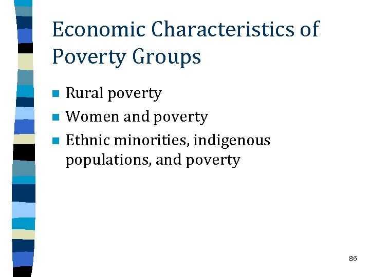 Economic Characteristics of Poverty Groups n n n Rural poverty Women and poverty Ethnic