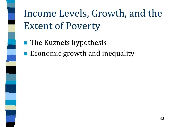 Income Levels, Growth, and the Extent of Poverty n n The Kuznets hypothesis Economic