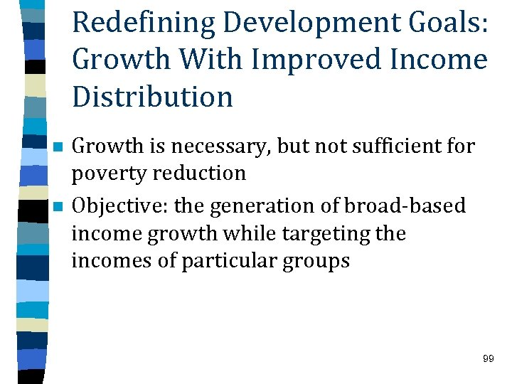 Redefining Development Goals: Growth With Improved Income Distribution n n Growth is necessary, but