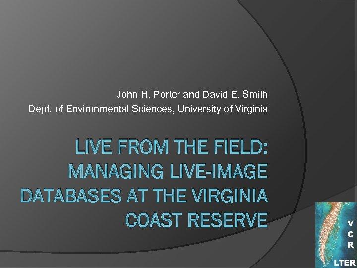 John H. Porter and David E. Smith Dept. of Environmental Sciences, University of Virginia