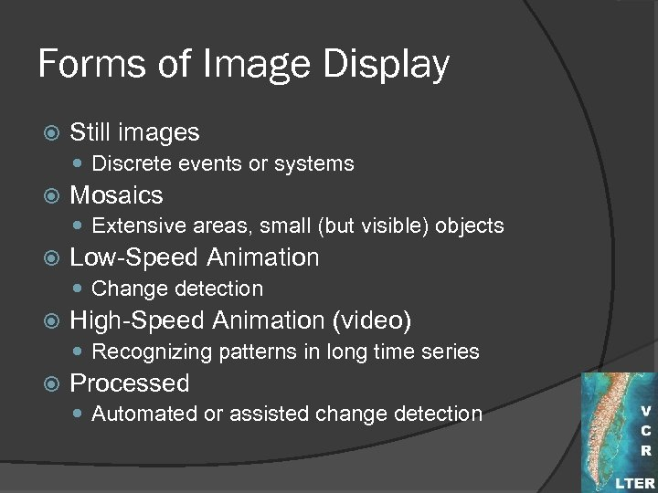 Forms of Image Display Still images Discrete events or systems Mosaics Extensive areas, small