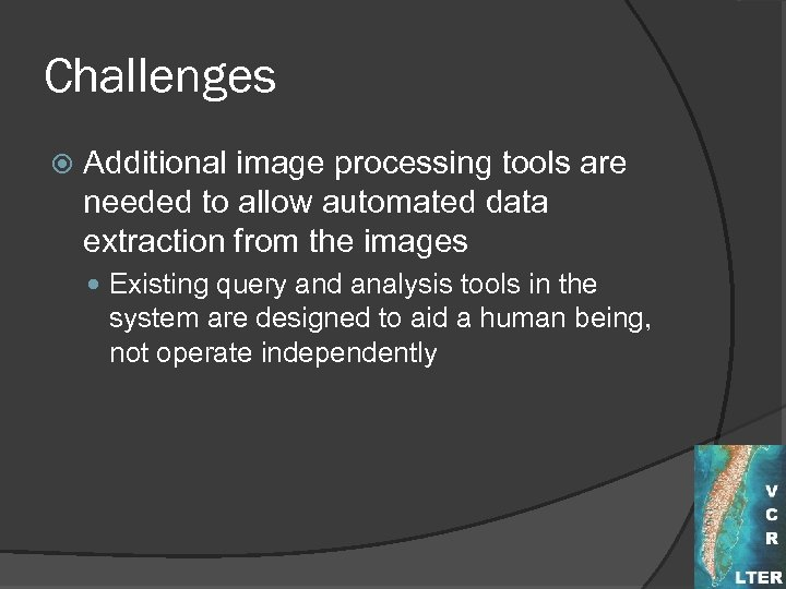 Challenges Additional image processing tools are needed to allow automated data extraction from the