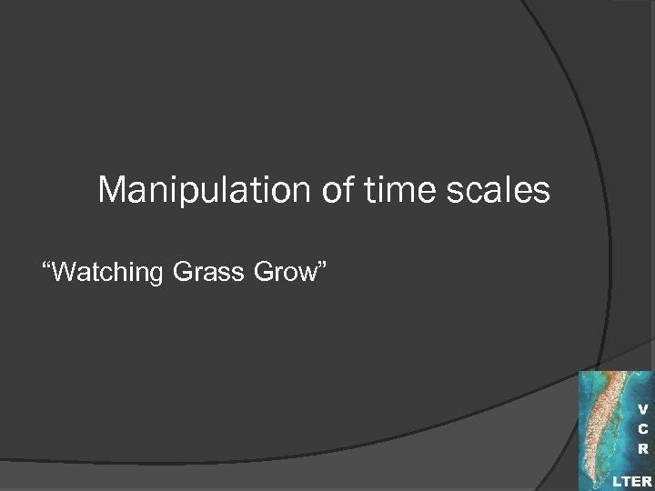 """Manipulation of time scales """"Watching Grass Grow"""""""