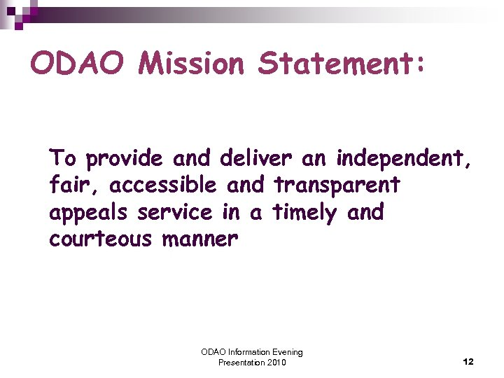 ODAO Mission Statement: To provide and deliver an independent, fair, accessible and transparent appeals