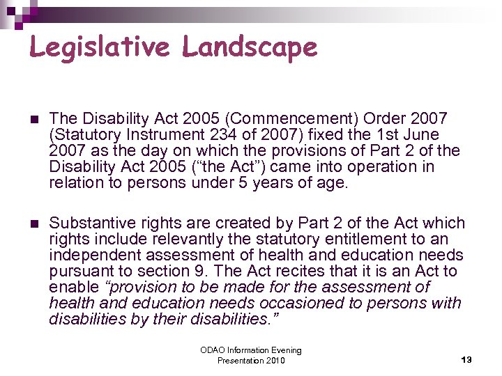 Legislative Landscape n The Disability Act 2005 (Commencement) Order 2007 (Statutory Instrument 234 of
