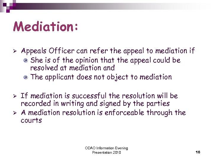 Mediation: Ø Ø Ø Appeals Officer can refer the appeal to mediation if She