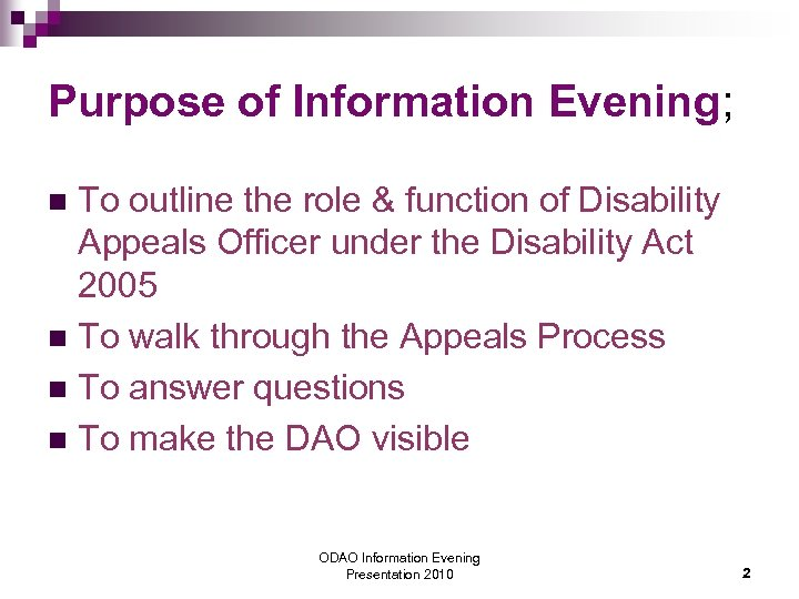 Purpose of Information Evening; To outline the role & function of Disability Appeals Officer