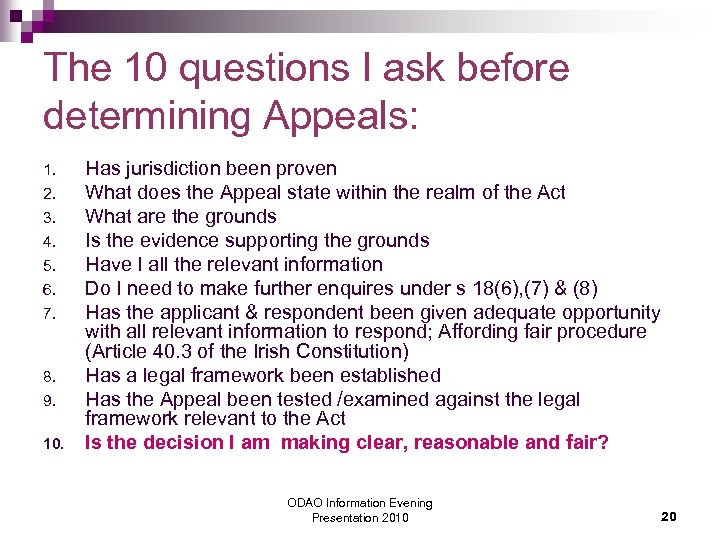 The 10 questions I ask before determining Appeals: 1. 2. 3. 4. 5. 6.