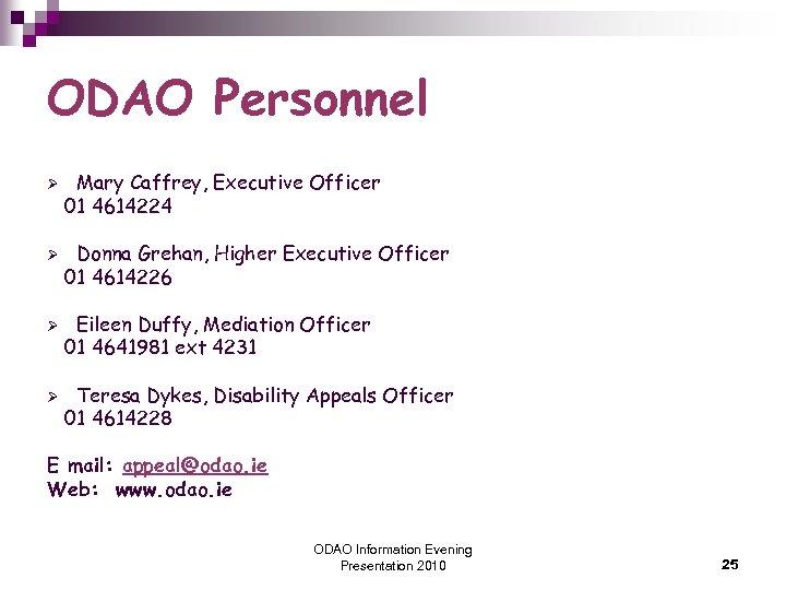 ODAO Personnel Ø Ø Mary Caffrey, Executive Officer 01 4614224 Donna Grehan, Higher Executive